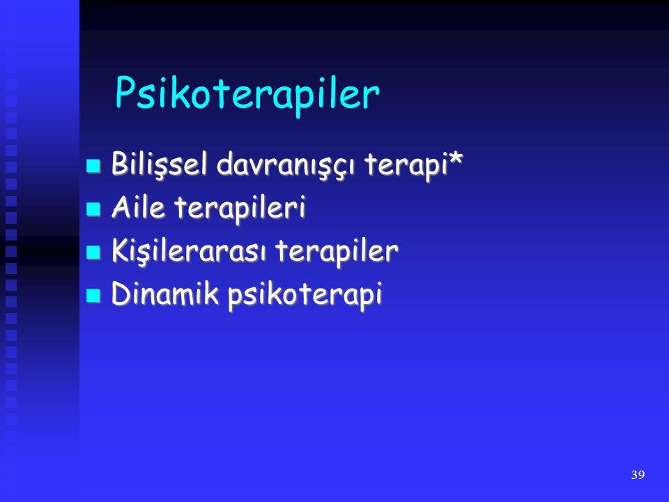 39 Psikoterapiler Bilişsel davranışçı terapi* Bilişsel davranışçı terapi* Aile terapileri Aile terapileri Kişilerarası terapiler Kişilerarası terapiler Dinamik psikoterapi Dinamik psikoterapi