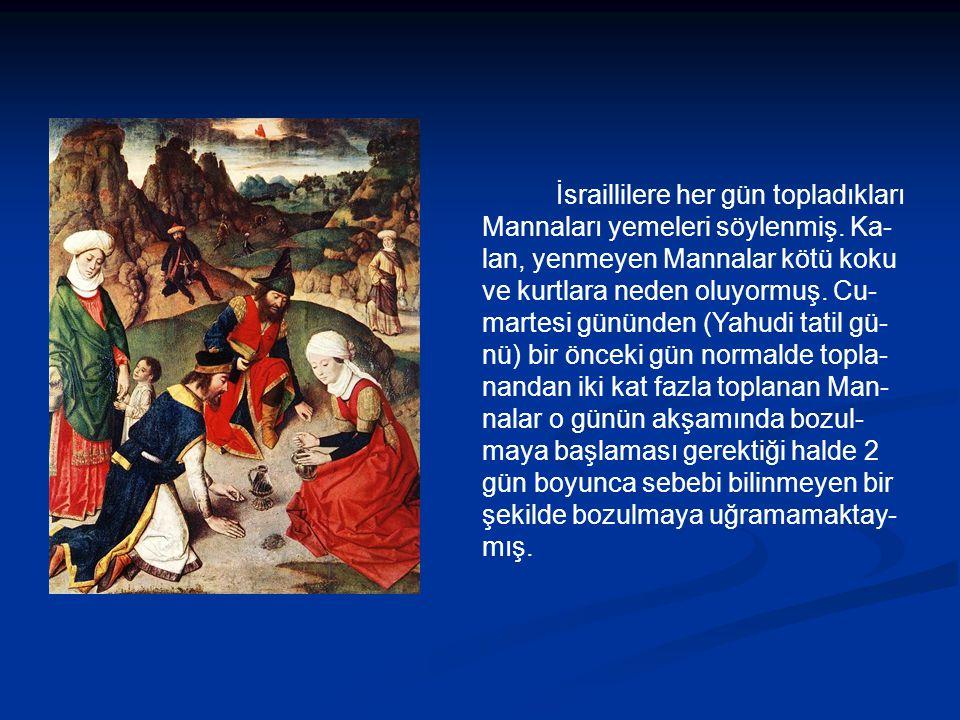 İsraillilere her gün topladıkları Mannaları yemeleri söylenmiş.