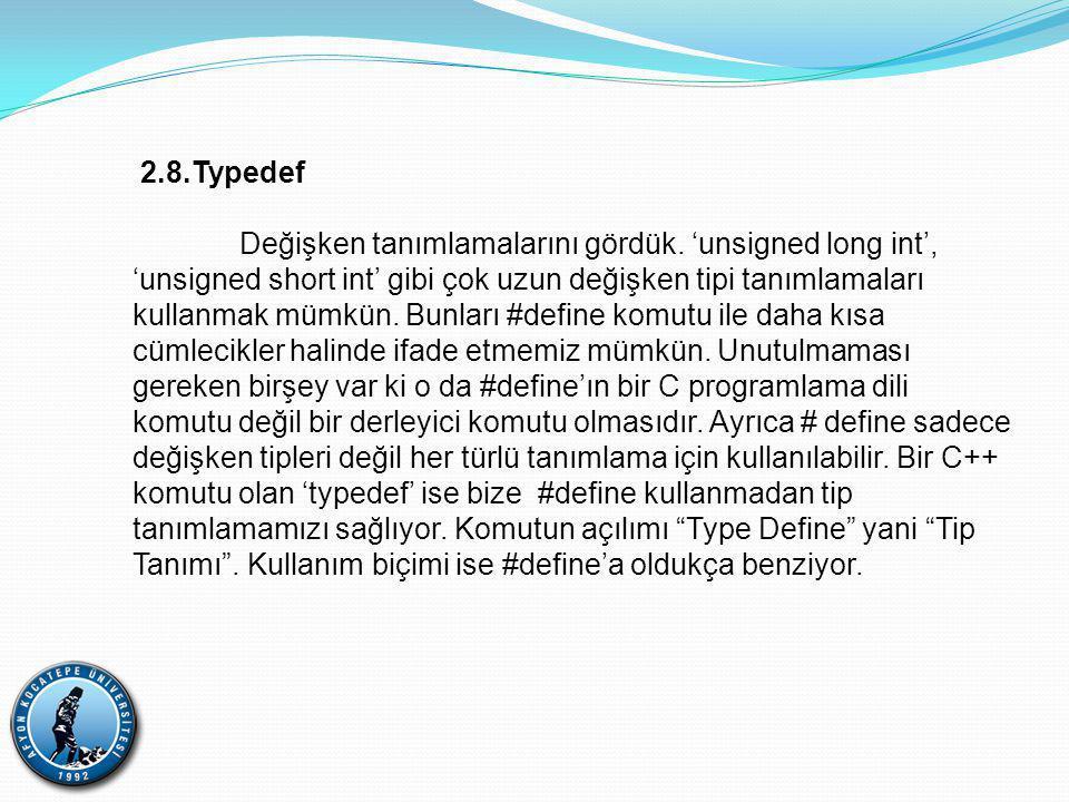 2.8.Typedef Değişken tanımlamalarını gördük.