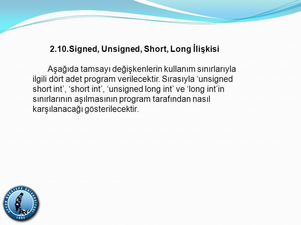 2.10.Signed, Unsigned, Short, Long İlişkisi Aşağıda tamsayı değişkenlerin kullanım sınırlarıyla ilgili dört adet program verilecektir.