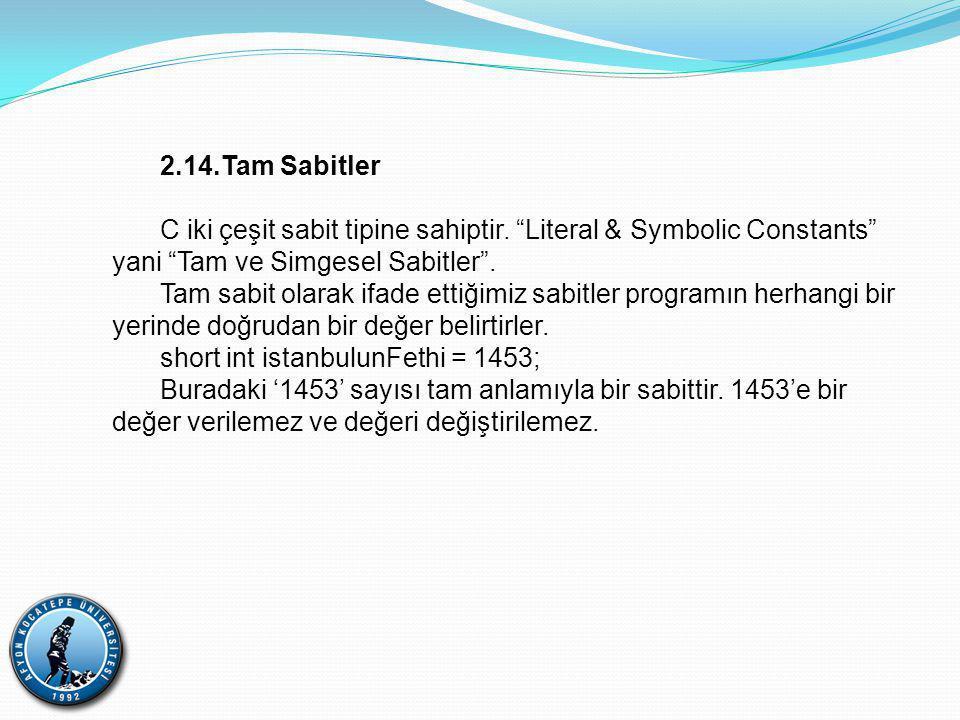 2.14.Tam Sabitler C iki çeşit sabit tipine sahiptir.
