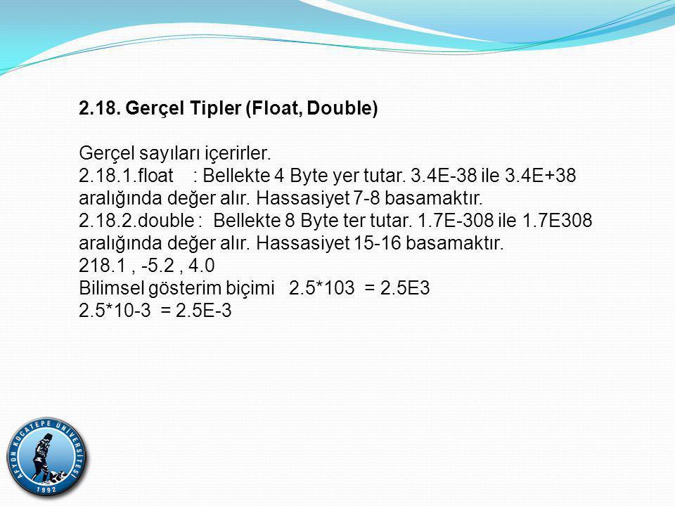 2.18.Gerçel Tipler (Float, Double) Gerçel sayıları içerirler.