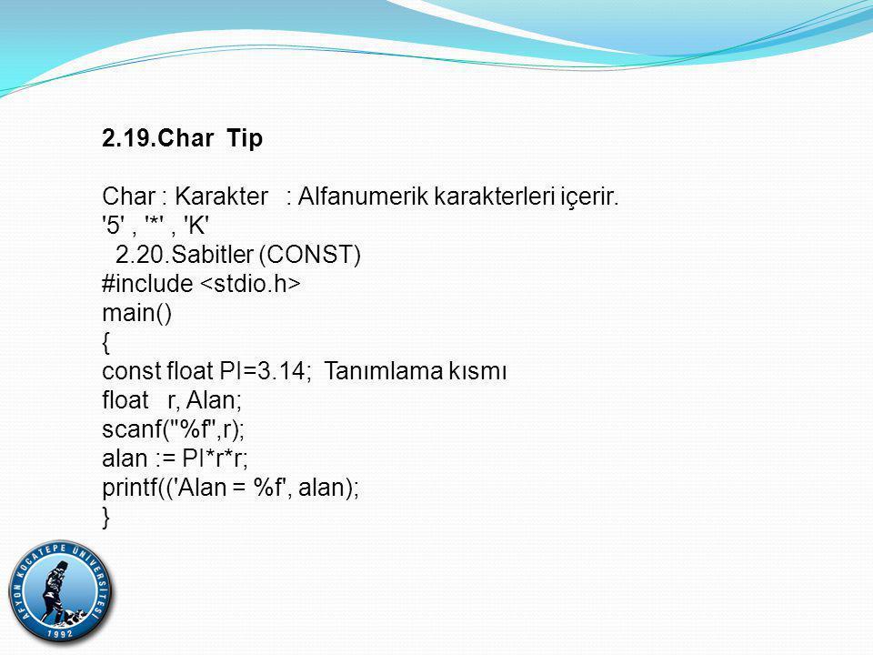 2.19.Char Tip Char : Karakter : Alfanumerik karakterleri içerir.