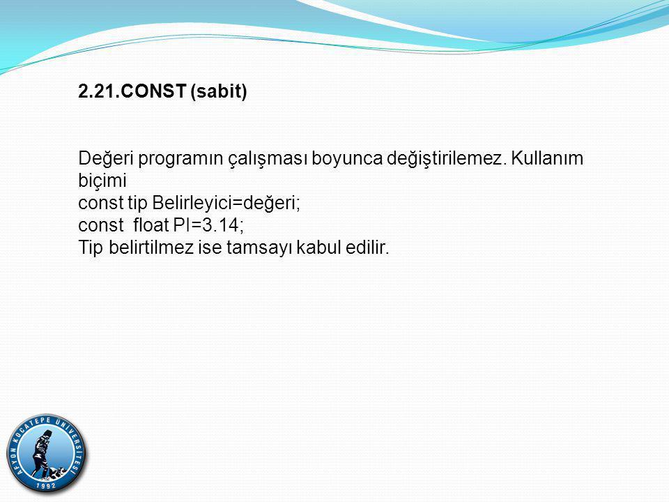 2.21.CONST (sabit) Değeri programın çalışması boyunca değiştirilemez.