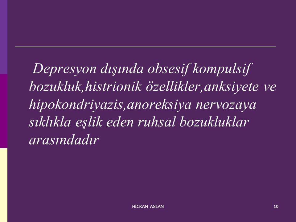 HİCRAN ASLAN10 Depresyon dışında obsesif kompulsif bozukluk,histrionik özellikler,anksiyete ve hipokondriyazis,anoreksiya nervozaya sıklıkla eşlik ede