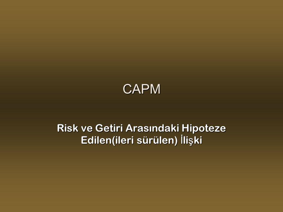 CAPM Risk ve Getiri Arasındaki Hipoteze Edilen(ileri sürülen) İ li ş ki