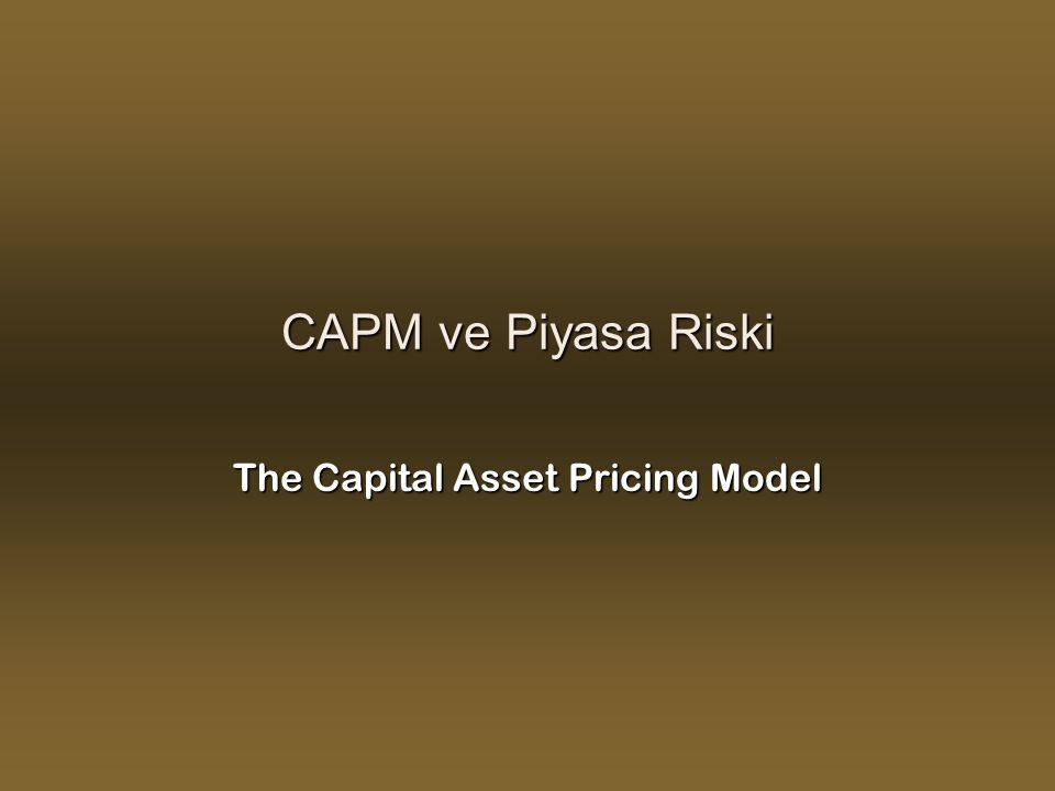 CAPM ve Piyasa Riski The Capital Asset Pricing Model