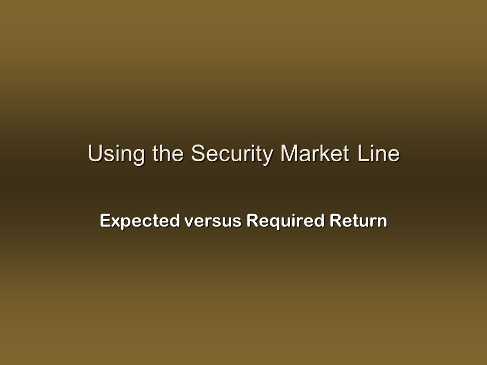 Using the Security Market Line Expected versus Required Return