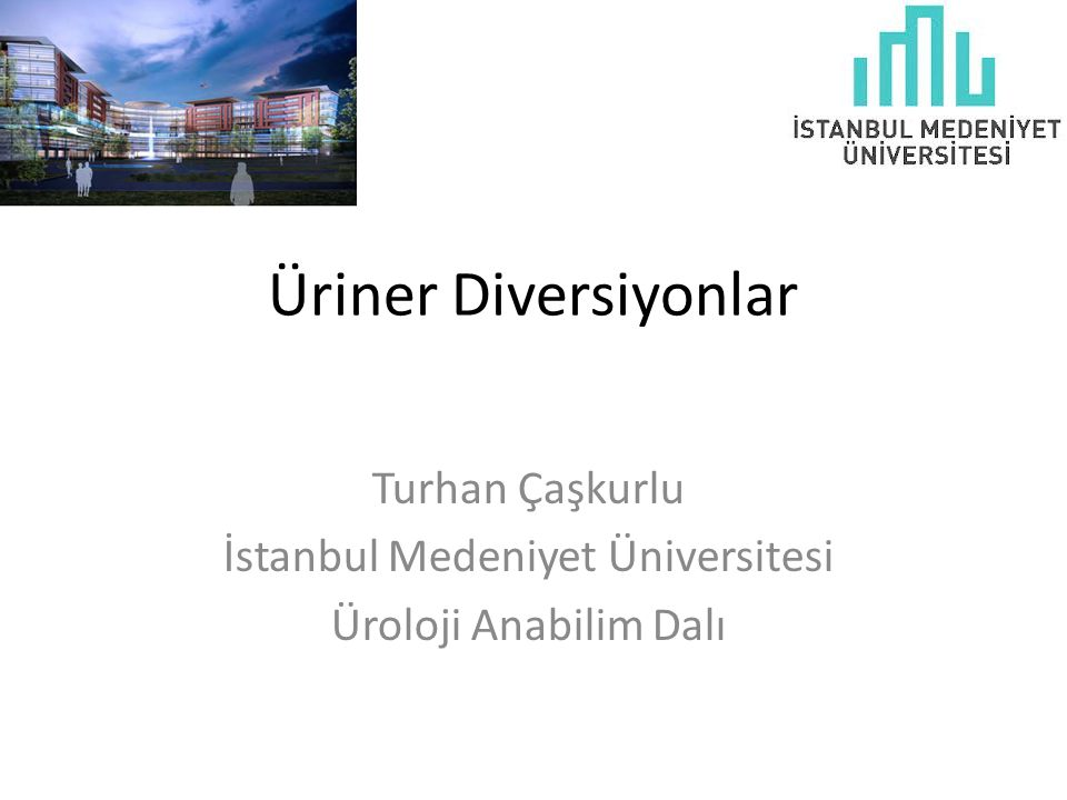 Üriner Diversiyonlar Turhan Çaşkurlu İstanbul Medeniyet Üniversitesi Üroloji Anabilim Dalı