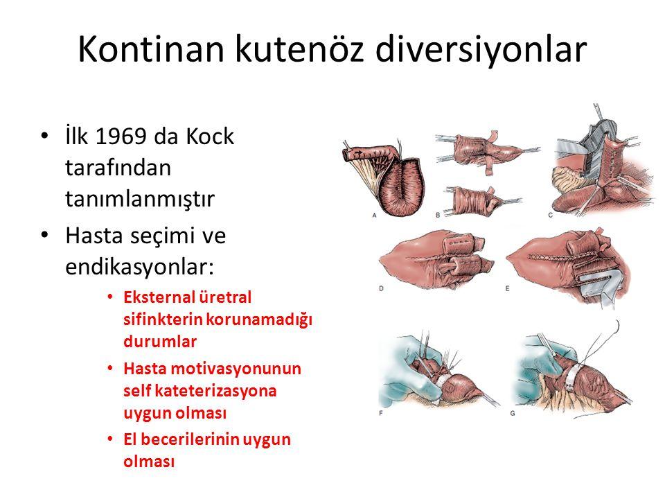 Kontinan kutenöz diversiyonlar İlk 1969 da Kock tarafından tanımlanmıştır Hasta seçimi ve endikasyonlar: Eksternal üretral sifinkterin korunamadığı du