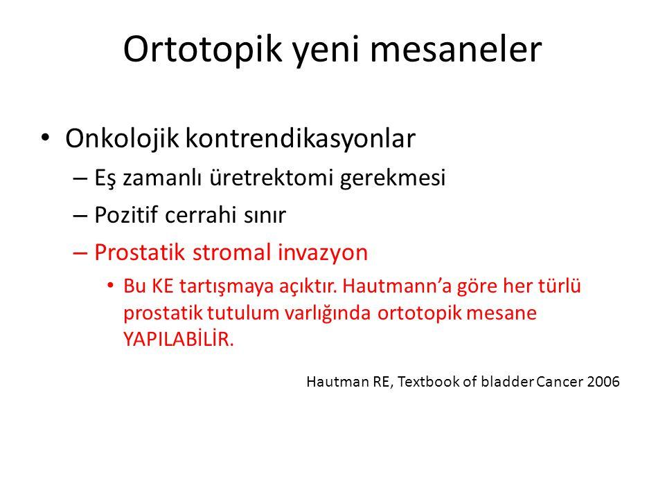 Ortotopik yeni mesaneler Onkolojik kontrendikasyonlar – Eş zamanlı üretrektomi gerekmesi – Pozitif cerrahi sınır – Prostatik stromal invazyon Bu KE ta