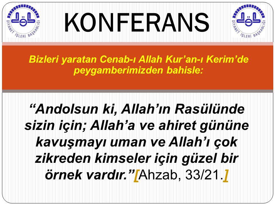 """Bizleri yaratan Cenab-ı Allah Kur'an-ı Kerim'de peygamberimizden bahisle: KONFERANS """"Andolsun ki, Allah'ın Rasülünde sizin için; Allah'a ve ahiret gün"""