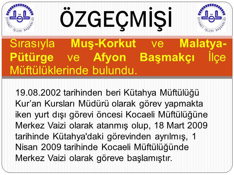 Sırasıyla Muş-Korkut ve Malatya- Pütürge ve Afyon Başmakçı İlçe Müftülüklerinde bulundu. ÖZGEÇMİŞİ 19.08.2002 tarihinden beri Kütahya Müftülüğü Kur'an