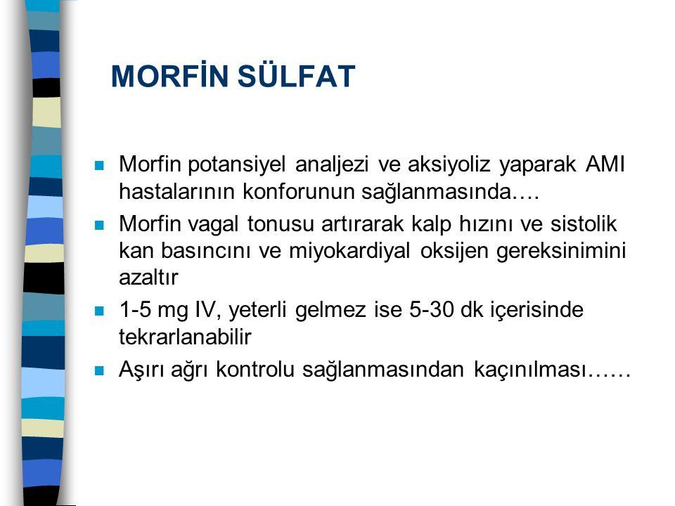 MORFİN SÜLFAT n Morfin potansiyel analjezi ve aksiyoliz yaparak AMI hastalarının konforunun sağlanmasında…. Morfin vagal tonusu artırarak kalp hızını