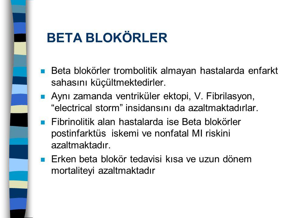 """BETA BLOKÖRLER n Beta blokörler trombolitik almayan hastalarda enfarkt sahasını küçültmektedirler. Aynı zamanda ventriküler ektopi, V. Fibrilasyon, """"e"""