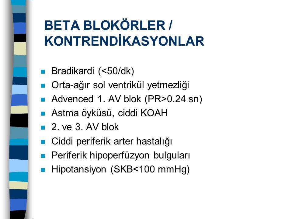 BETA BLOKÖRLER / KONTRENDİKASYONLAR n Bradikardi (<50/dk) n Orta-ağır sol ventrikül yetmezliği n Advenced 1. AV blok (PR>0.24 sn) n Astma öyküsü, cidd
