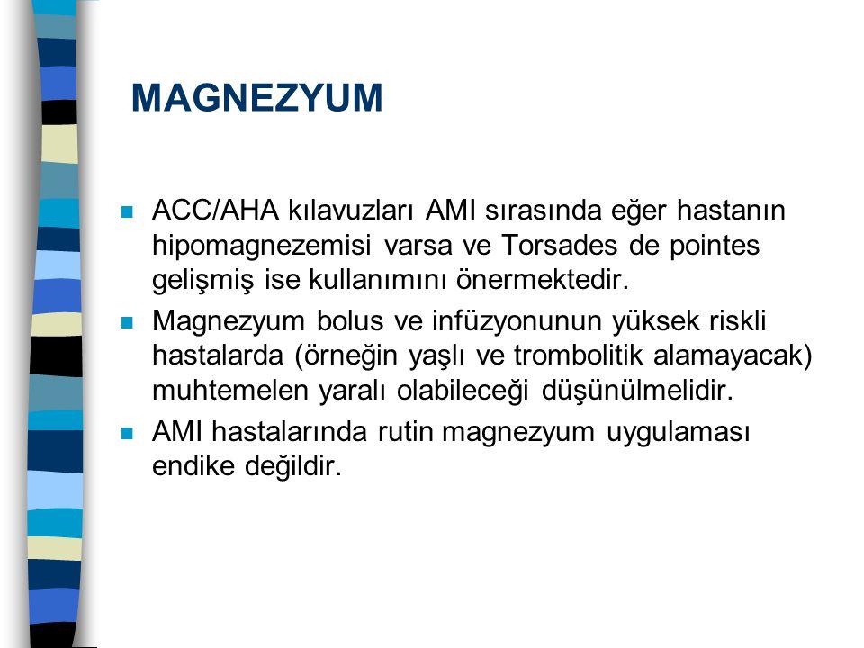 MAGNEZYUM n ACC/AHA kılavuzları AMI sırasında eğer hastanın hipomagnezemisi varsa ve Torsades de pointes gelişmiş ise kullanımını önermektedir. n Magn