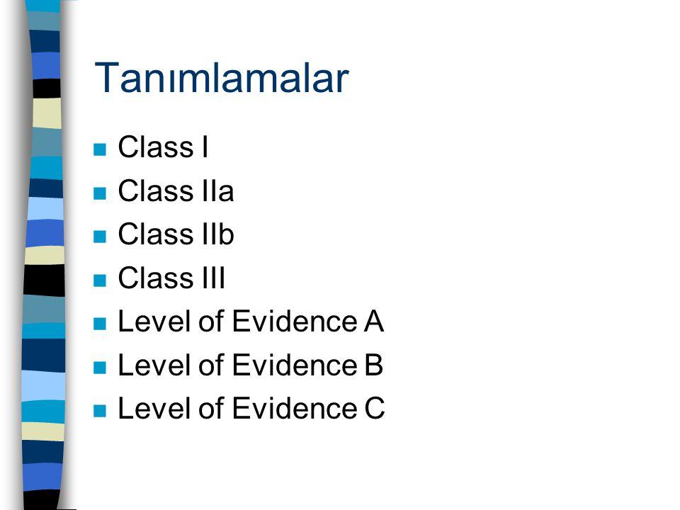 Tanımlamalar n Class I n Class IIa n Class IIb n Class III n Level of Evidence A n Level of Evidence B n Level of Evidence C