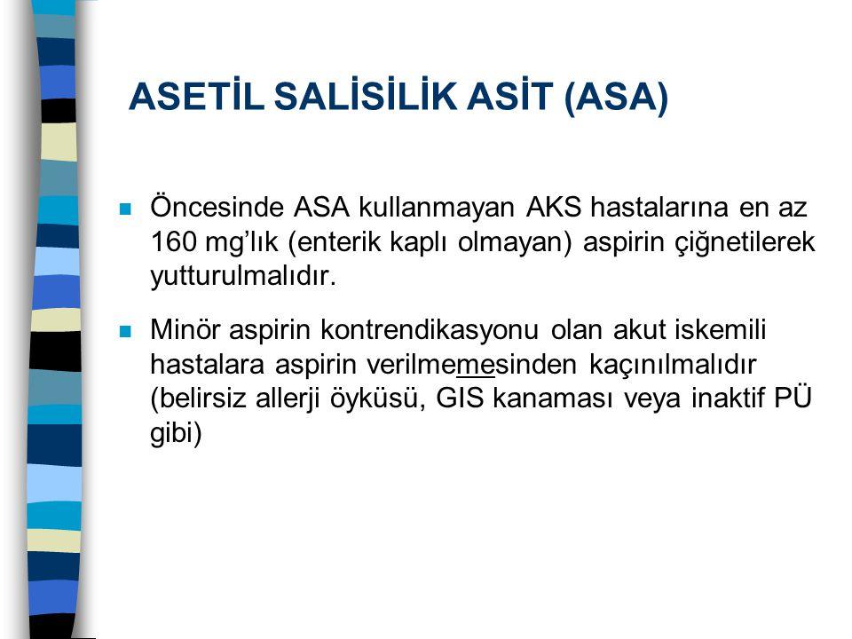 ASETİL SALİSİLİK ASİT (ASA) n Öncesinde ASA kullanmayan AKS hastalarına en az 160 mg'lık (enterik kaplı olmayan) aspirin çiğnetilerek yutturulmalıdır.