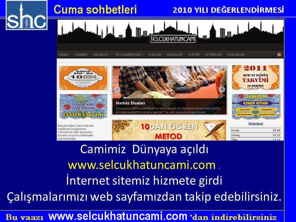 Camimiz Dünyaya açıldı www.selcukhatuncami.com. İnternet sitemiz hizmete girdi Çalışmalarımızı web sayfamızdan takip edebilirsiniz.