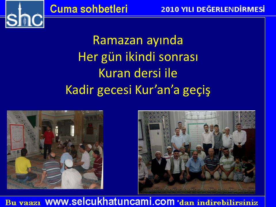 Ramazan ayında Her gün ikindi sonrası Kuran dersi ile Kadir gecesi Kur'an'a geçiş