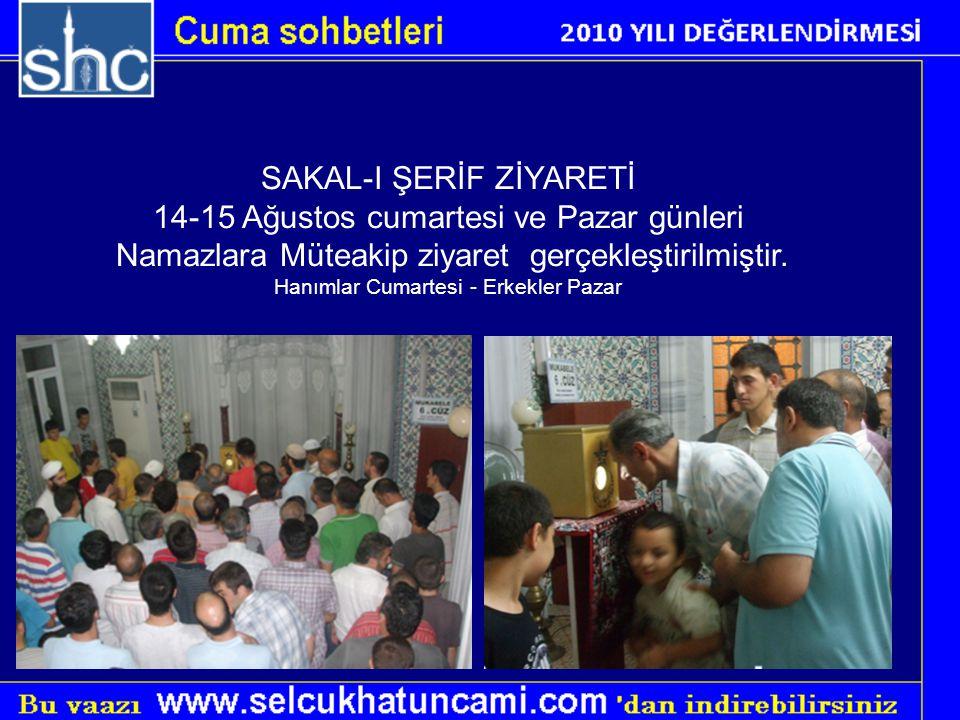 SAKAL-I ŞERİF ZİYARETİ 14-15 Ağustos cumartesi ve Pazar günleri Namazlara Müteakip ziyaret gerçekleştirilmiştir. Hanımlar Cumartesi - Erkekler Pazar