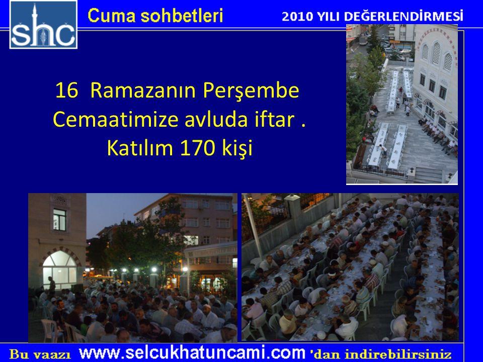 16 Ramazanın Perşembe Cemaatimize avluda iftar. Katılım 170 kişi