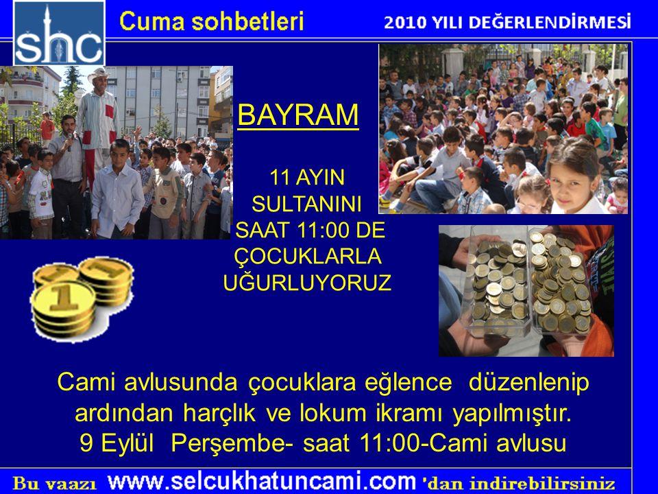 11 AYIN SULTANINI SAAT 11:00 DE ÇOCUKLARLA UĞURLUYORUZ BAYRAM Cami avlusunda çocuklara eğlence düzenlenip ardından harçlık ve lokum ikramı yapılmıştır