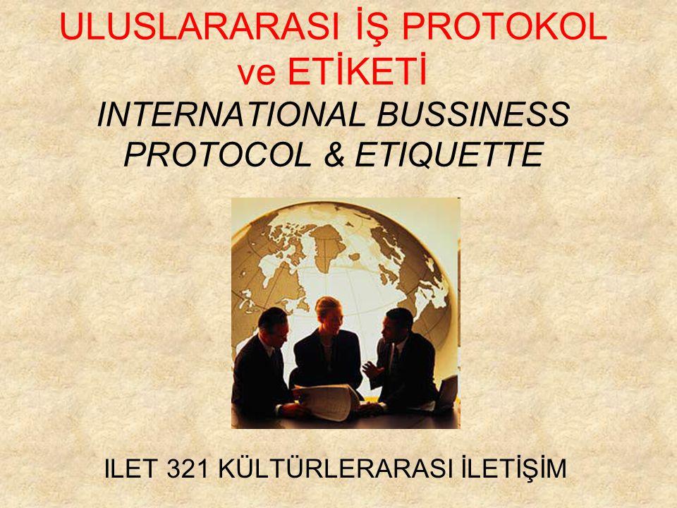 ULUSLARARASI İŞ PROTOKOL ve ETİKETİ INTERNATIONAL BUSSINESS PROTOCOL & ETIQUETTE ILET 321 KÜLTÜRLERARASI İLETİŞİM