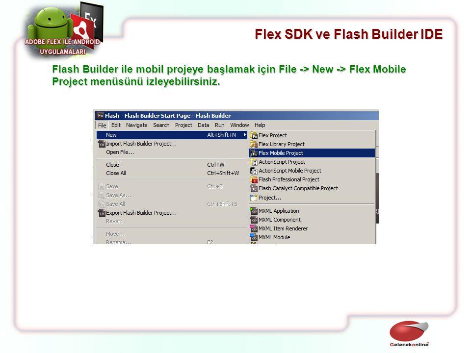 Flex SDK ve Flash Builder IDE Flash Builder ile mobil projeye başlamak için File -> New -> Flex Mobile Project menüsünü izleyebilirsiniz.