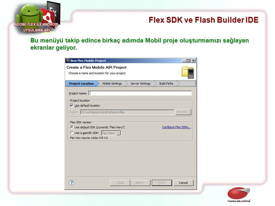 Flex SDK ve Flash Builder IDE Bu menüyü takip edince birkaç adımda Mobil proje oluşturmamızı sağlayan ekranlar geliyor.
