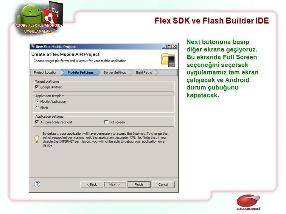Flex SDK ve Flash Builder IDE Next butonuna basıp diğer ekrana geçiyoruz. Bu ekranda Full Screen seçeneğini seçersek uygulamamız tam ekran çalışacak v