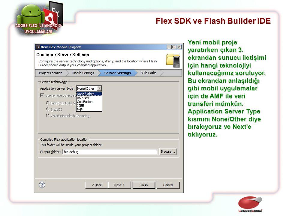Flex SDK ve Flash Builder IDE Yeni mobil proje yaratırken çıkan 3. ekrandan sunucu iletişimi için hangi teknolojiyi kullanacağımız soruluyor. Bu ekran
