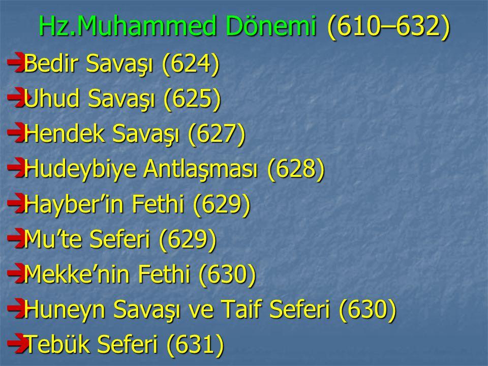 Hz.Muhammed Dönemi (610–632)  Bedir Savaşı (624)  Uhud Savaşı (625)  Hendek Savaşı (627)  Hudeybiye Antlaşması (628)  Hayber'in Fethi (629)  Mu'