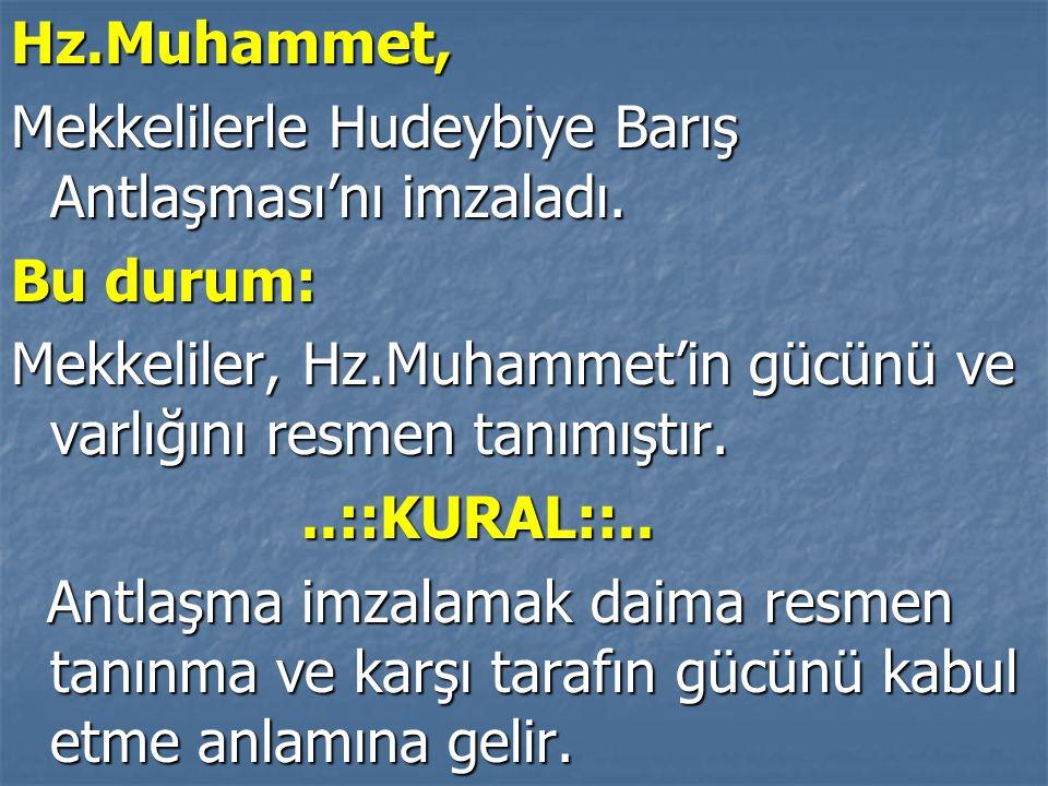 Hz.Muhammet, Mekkelilerle Hudeybiye Barış Antlaşması'nı imzaladı. Bu durum: Mekkeliler, Hz.Muhammet'in gücünü ve varlığını resmen tanımıştır...::KURAL
