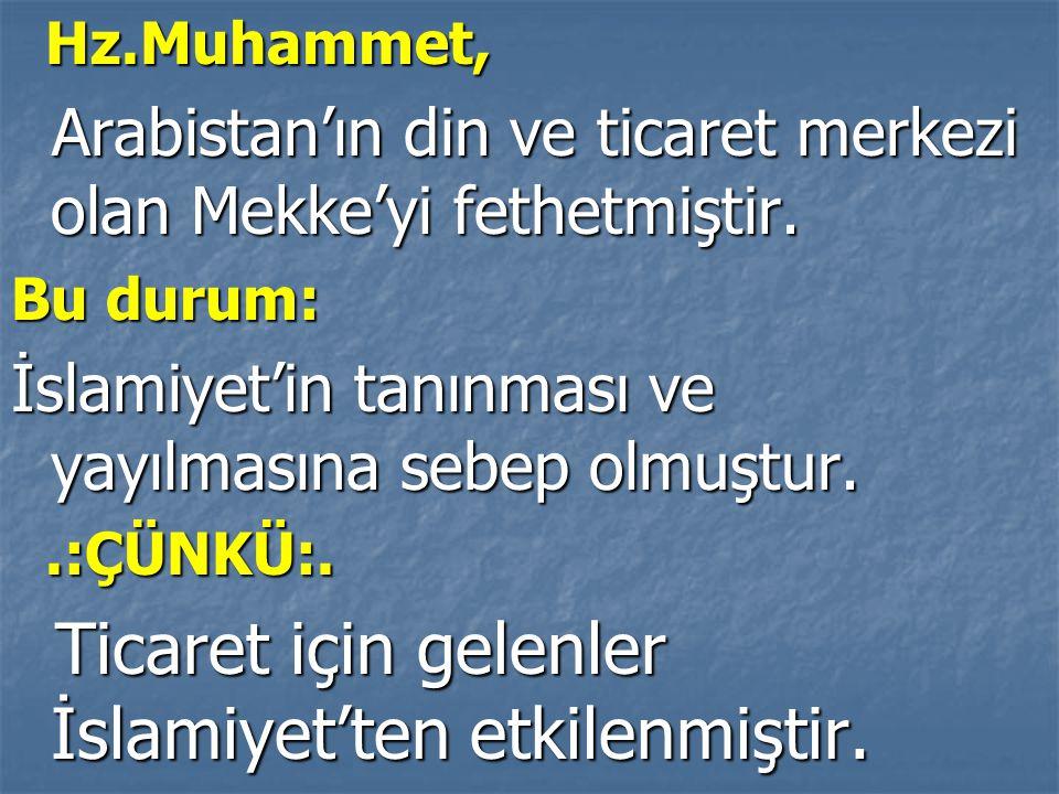 Hz.Muhammet, Hz.Muhammet, Arabistan'ın din ve ticaret merkezi olan Mekke'yi fethetmiştir. Arabistan'ın din ve ticaret merkezi olan Mekke'yi fethetmişt