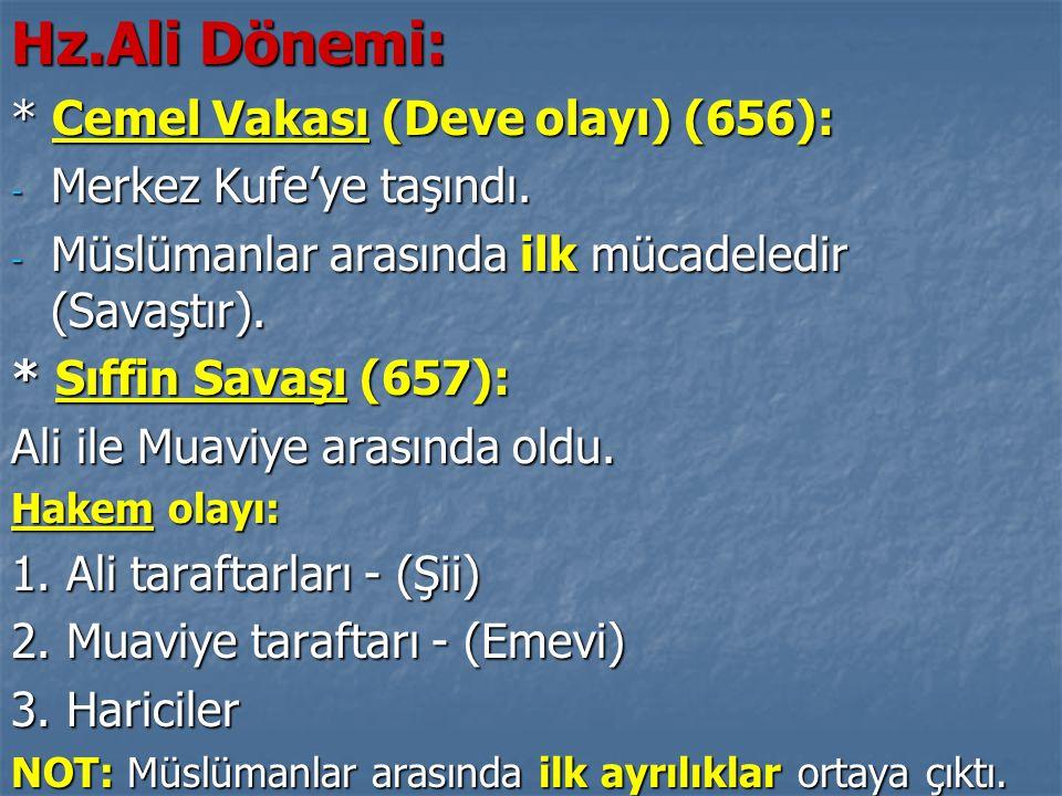 Hz.Ali Dönemi: * Cemel Vakası (Deve olayı) (656): - Merkez Kufe'ye taşındı. - Müslümanlar arasında ilk mücadeledir (Savaştır). * Sıffin Savaşı (657):