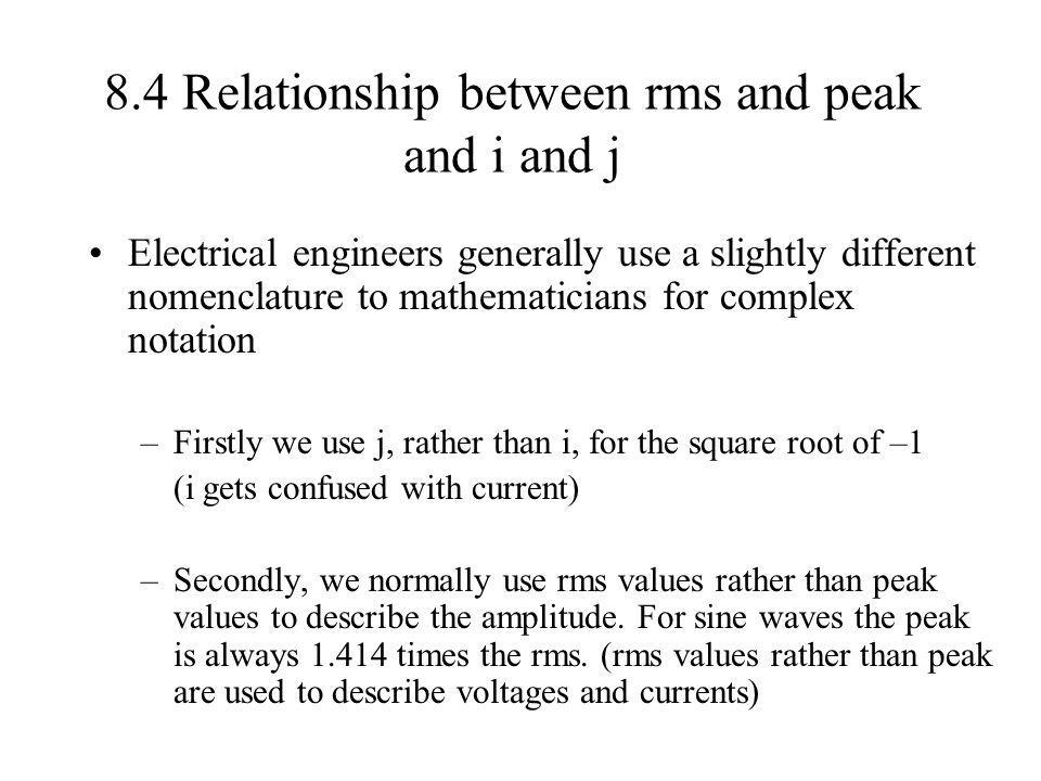8.4 Relationship between rms and peak and i and j Electrical engineers generally use a slightly different nomenclature to mathematicians for complex n