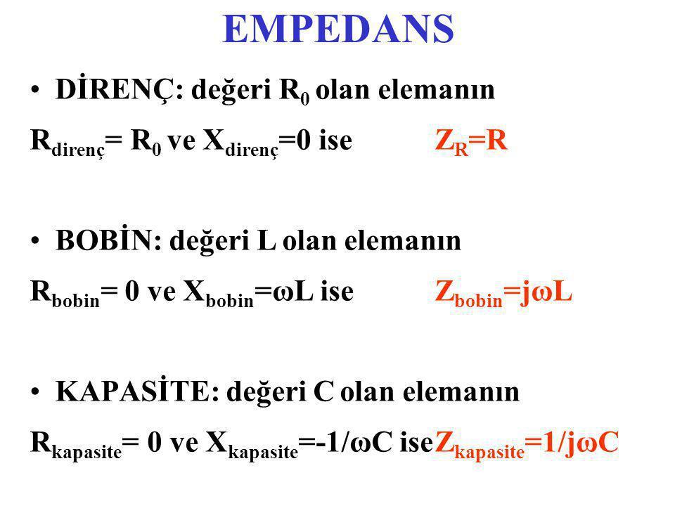 EMPEDANS DİRENÇ: değeri R 0 olan elemanın R direnç = R 0 ve X direnç =0 iseZ R =R BOBİN: değeri L olan elemanın R bobin = 0 ve X bobin =ωL iseZ bobin