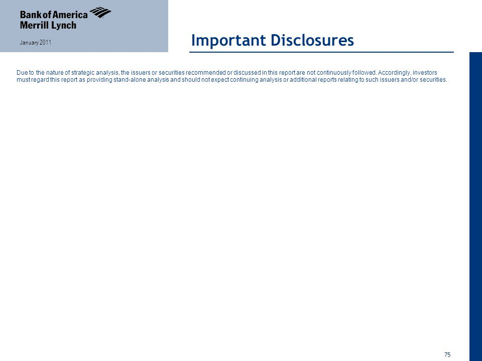 75 January 2011 Important Disclosures Due to the nature of strategic analysis, the issuers or securities recommended or discussed in this report are not continuously followed.