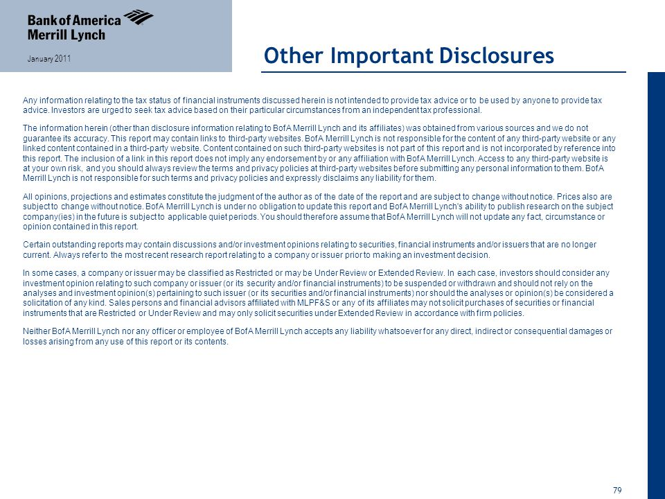 79 January 2011 Other Important Disclosures Any information relating to the tax status of financial instruments discussed herein is not intended to provide tax advice or to be used by anyone to provide tax advice.