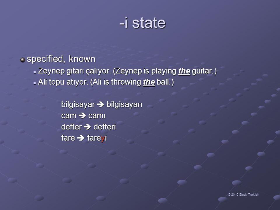 -i state © 2010 Study Turkish specified, known specified, known Zeynep gitarı çalıyor. (Zeynep is playing the guitar.) Zeynep gitarı çalıyor. (Zeynep