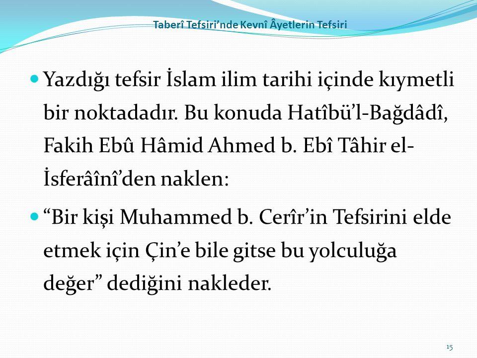 Taberî Tefsiri'nde Kevnî Âyetlerin Tefsiri Yazdığı tefsir İslam ilim tarihi içinde kıymetli bir noktadadır. Bu konuda Hatîbü'l-Bağdâdî, Fakih Ebû Hâmi