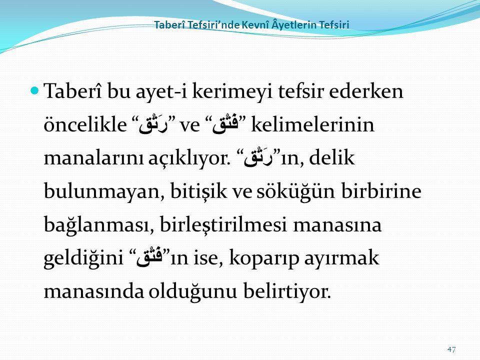 """Taberî Tefsiri'nde Kevnî Âyetlerin Tefsiri Taberî bu ayet-i kerimeyi tefsir ederken öncelikle """" رَتْق """" ve """" فَتْق """" kelimelerinin manalarını açıklıyo"""