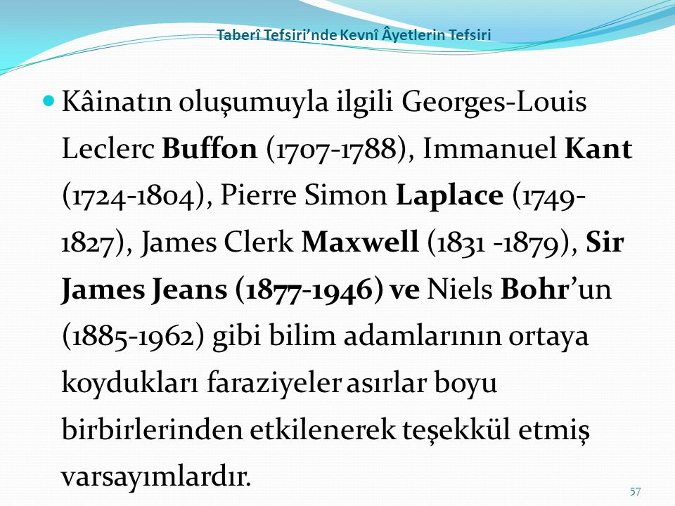 Taberî Tefsiri'nde Kevnî Âyetlerin Tefsiri Kâinatın oluşumuyla ilgili Georges-Louis Leclerc Buffon (1707-1788), Immanuel Kant (1724-1804), Pierre Simo