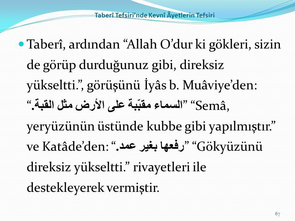 """Taberî Tefsiri'nde Kevnî Âyetlerin Tefsiri Taberî, ardından """"Allah O'dur ki gökleri, sizin de görüp durduğunuz gibi, direksiz yükseltti."""", görüşünü İy"""