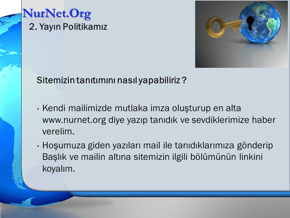 Sitemizin tanıtımını nasıl yapabiliriz ? Kendi mailimizde mutlaka imza oluşturup en alta www.nurnet.org diye yazıp tanıdık ve sevdiklerimize haber ver