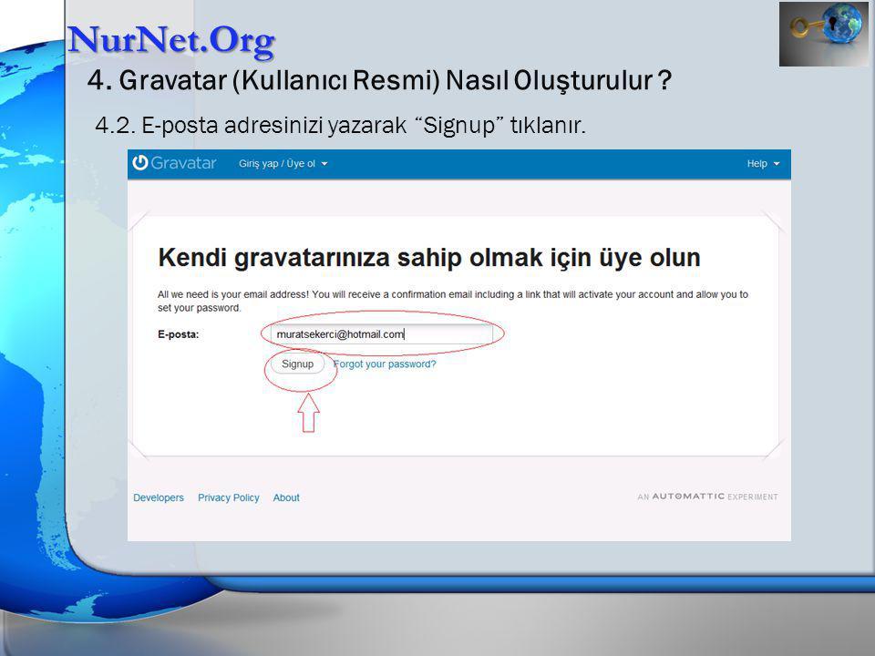 """NurNet.Org 4. Gravatar (Kullanıcı Resmi) Nasıl Oluşturulur ? 4.2. E-posta adresinizi yazarak """"Signup"""" tıklanır."""