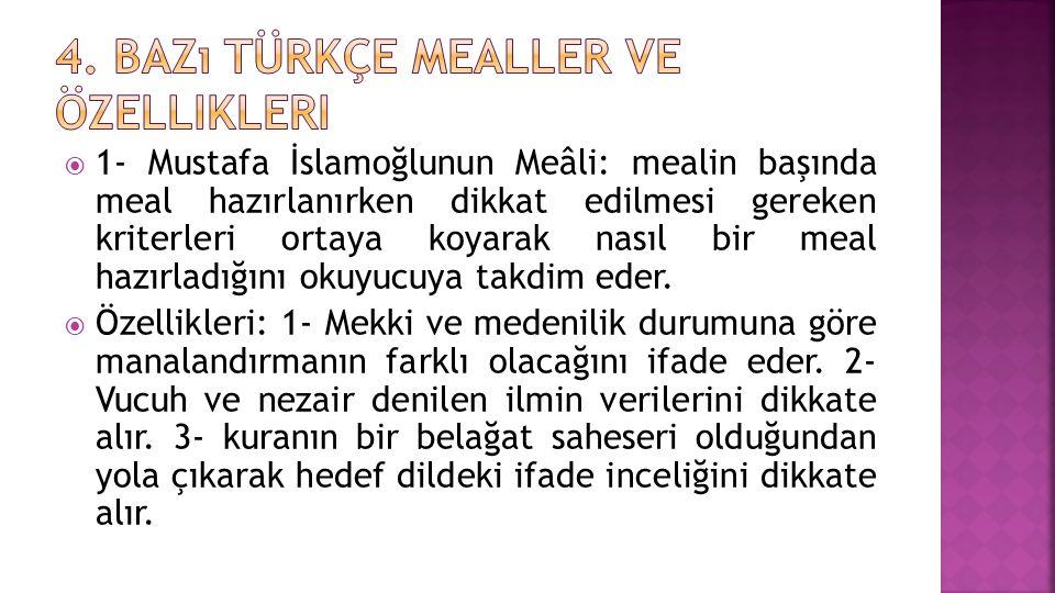  1- Mustafa İslamoğlunun Meâli: mealin başında meal hazırlanırken dikkat edilmesi gereken kriterleri ortaya koyarak nasıl bir meal hazırladığını okuy