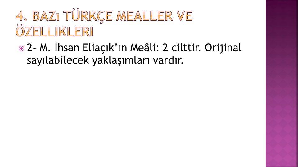  2- M. İhsan Eliaçık'ın Meâli: 2 cilttir. Orijinal sayılabilecek yaklaşımları vardır.